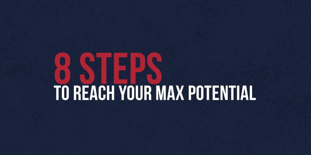 8 Steps to Reach Your Max Potential